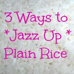 3 Ways to Jazz Up Plain Rice