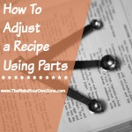 "Using ""Parts"" To Adjust A Recipe"
