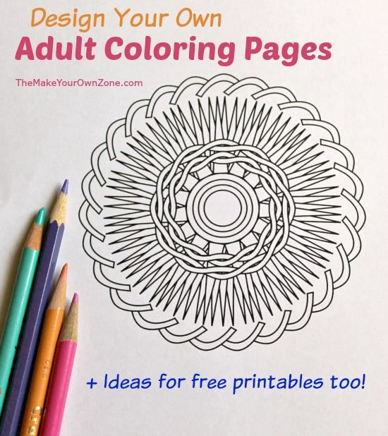 Design and print your own adult coloring pages plus ideas for lots of free printables