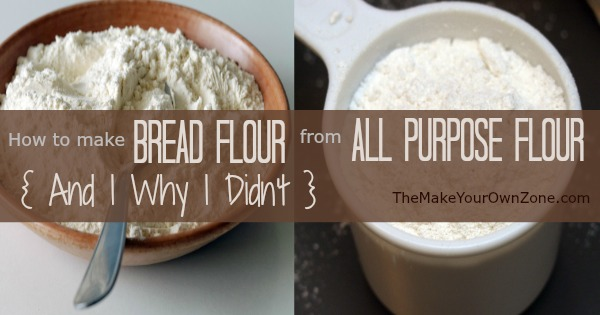 How To Make Bread Flour From All Purpose Flour And Why I