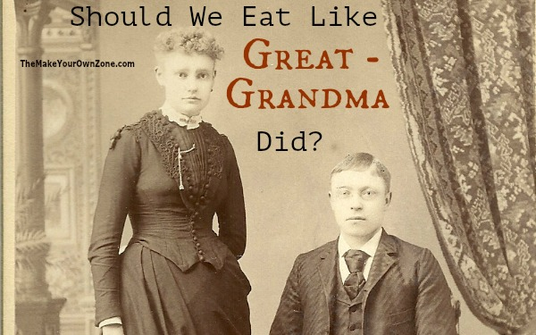Should we eat the same way our great-grandmothers did?