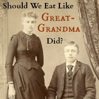 Should We Eat Like Grandma Did?